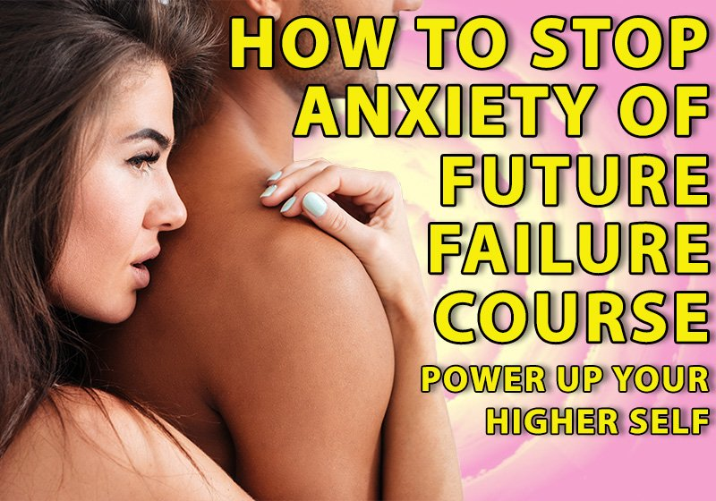 How to Stop Anxiety of Future Failure course